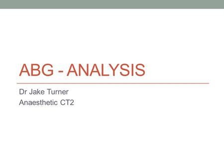 ABG - ANALYSIS Dr Jake Turner Anaesthetic CT2. Objectives 1. pH, Acids and Bases 2. Arterial sampling 3. ABG machine and measured values 4. Acidosis vs.
