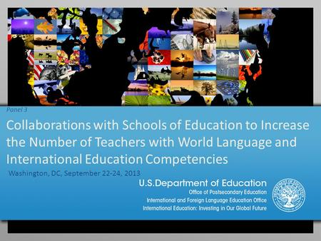 Panel 3 Collaborations with Schools of Education to Increase the Number of Teachers with World Language and International Education Competencies Washington,