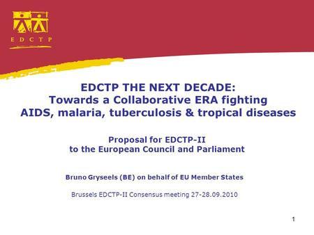 1 EDCTP THE NEXT DECADE: Towards a Collaborative ERA fighting AIDS, malaria, tuberculosis & tropical diseases Proposal for EDCTP-II to the European Council.