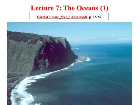 Lecture 7: The Oceans (1) EarthsClimate_Web_Chapter.pdfEarthsClimate_Web_Chapter.pdf, p. 22-24.