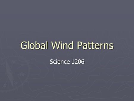 Global Wind Patterns Science 1206. Lesson Objectives ► using scientific theory, describe and explain heat transfer and its consequences in both the atmosphere.