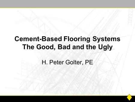 Cement-Based Flooring Systems The Good, Bad and the Ugly H. Peter Golter, PE.