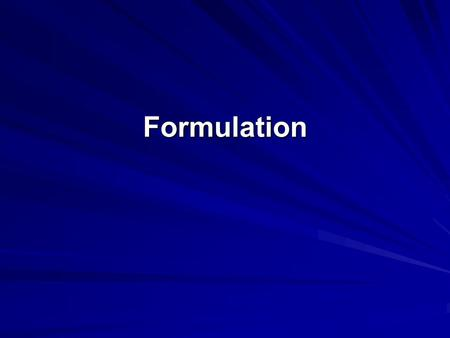 Formulation. Formulation Overview Want to create a sustainable competitive advantage Grounded in current mission, objectives, and strategies 1. 1. Identify.
