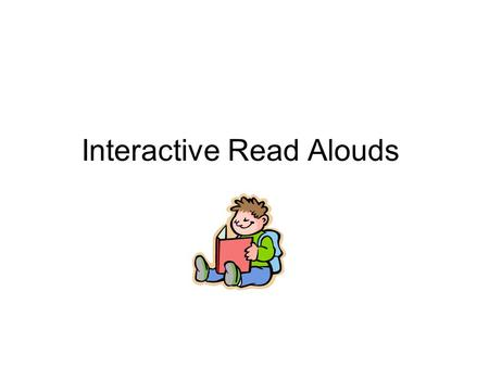 Interactive Read Alouds. My Favorites The most important thing we can teach our children is how to learn. –Jeffrey Wilhelm,2001.