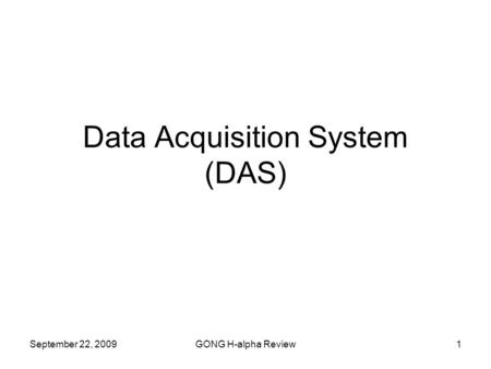 September 22, 2009GONG H-alpha Review1 Data Acquisition System (DAS)