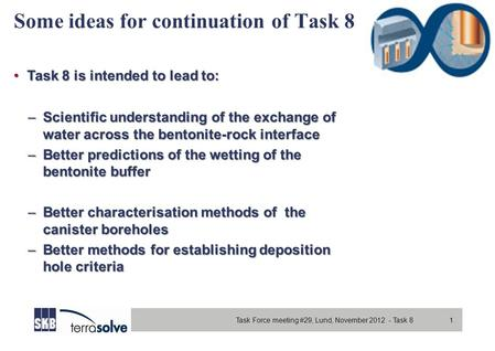 Task Force meeting #29, Lund, November 2012 - Task 8 1 Some ideas for continuation of Task 8 Task 8 is intended to lead to:Task 8 is intended to lead to: