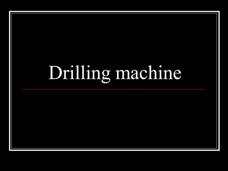 Drilling machine. Introduction Drilling is a metal cutting process carried out by a rotating cutting tool to make circular holes in solid materials. Tool.