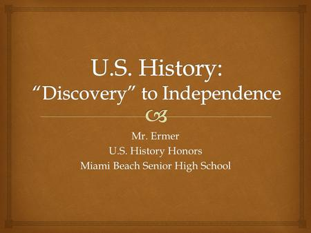 Mr. Ermer U.S. History Honors Miami Beach Senior High School.