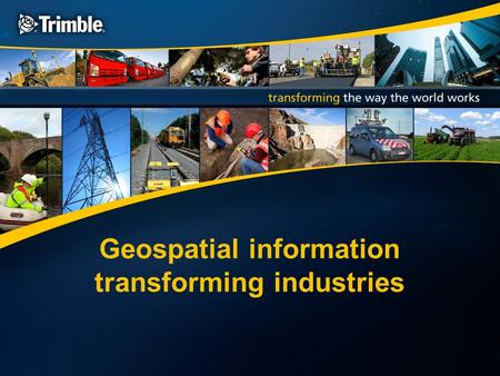 "Geospatial information transforming industries. ""Enhancing"" and ""transforming"" technological changes Transforming: Alters the structure and roles within."
