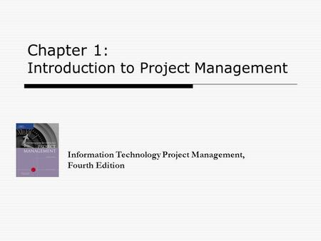 Chapter 1 : Introduction to Project Management Information Technology Project Management, Fourth Edition.