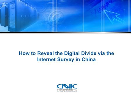 How to Reveal the Digital Divide via the Internet Survey in China.