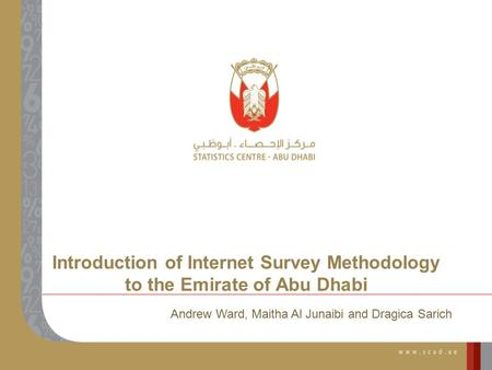 Introduction of Internet Survey Methodology to the Emirate of Abu Dhabi Andrew Ward, Maitha Al Junaibi and Dragica Sarich.