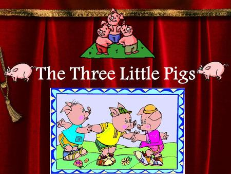 The Three Little Pigs Before we read… What do you know about pigs? What do you know pigs CAN'T do?