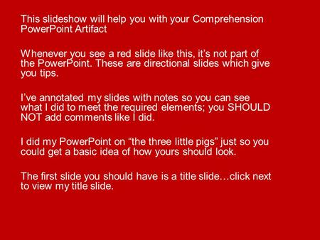 This slideshow will help you with your Comprehension PowerPoint Artifact Whenever you see a red slide like this, it's not part of the PowerPoint. These.