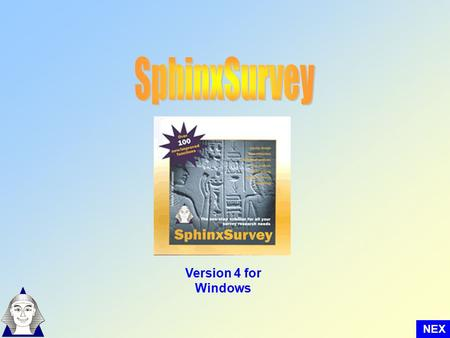 Version 4 for Windows NEX T. Welcome to SphinxSurvey Version 4,4, the integrated solution for all your survey needs... Question list Questionnaire Design.