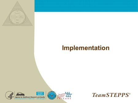 Implementation ®. T EAM STEPPS 05.2 Culture Change 06.2 Page 2 Implementation ® Objectives Describe the contents of the course management guide Identify.