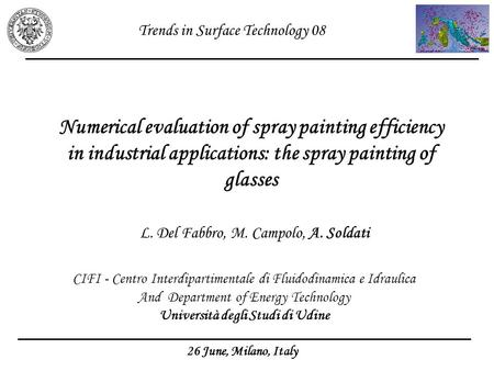 L. Del Fabbro, M. Campolo, A. Soldati 26 June, Milano, Italy Numerical evaluation of spray painting efficiency in industrial applications: the spray painting.