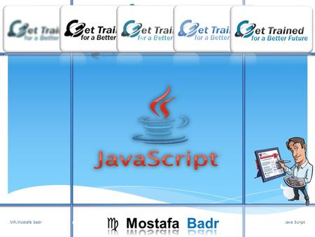 Java ScriptMR.Mostafa badr1. Lesson 3 Writing a JavaScript Program Lesson 2 JavaScript Syntax Lesson 1: What is Javascript? Get Trained for a Better Future.