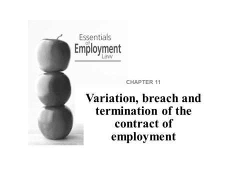 CHAPTER 11 Variation, breach and termination of the contract of employment.