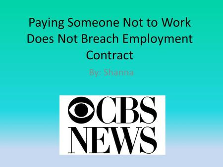Paying Someone Not to Work Does Not Breach Employment Contract By: Shanna.