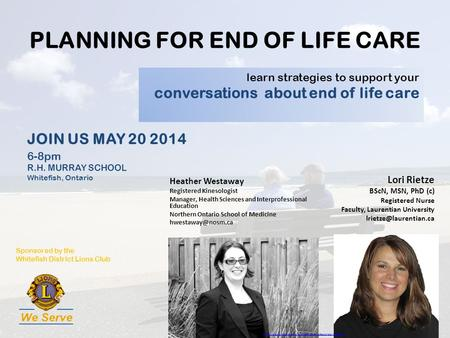 PLANNING FOR END OF LIFE CARE Heather Westaway Registered Kinesologist Manager, Health Sciences and Interprofessional Education Northern Ontario School.