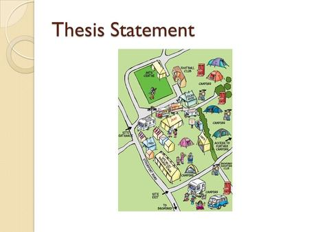 Thesis Statement. is a road map for your paper assertion statement declares your position sets up the way the paper will be organizes one sentence long.