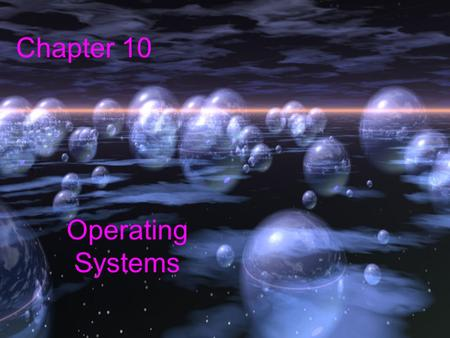 Chapter 10 Operating Systems. 2 Chapter Goals Describe the two main responsibilities of an operating system Define memory and process management Explain.