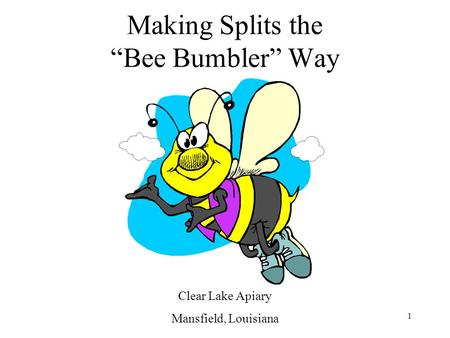 "1 Making Splits the ""Bee Bumbler"" Way Clear Lake Apiary Mansfield, Louisiana."