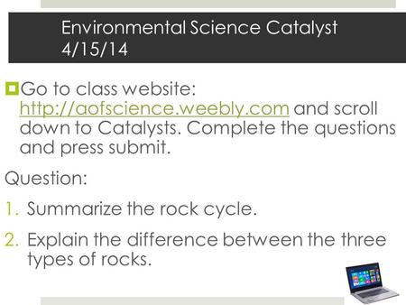 Environmental Science Catalyst 4/15/14  Go to class website:  and scroll down to Catalysts. Complete the questions and press.