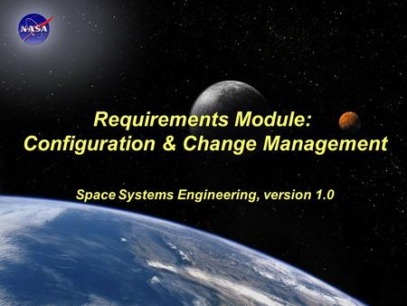 Space Systems Engineering: Requirements — Configuration & CM Module Requirements Module: Configuration & Change Management Space Systems Engineering, version.