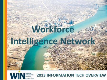 Workforce Intelligence Network 2013 INFORMATION TECH OVERVIEW.