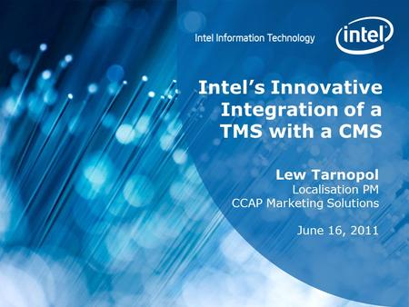 Intel's Innovative Integration of a TMS with a CMS Lew Tarnopol Localisation PM CCAP Marketing Solutions June 16, 2011.