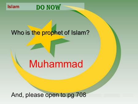 Islam Do Now Who is the prophet of Islam? And, please open to pg 708 Muhammad.