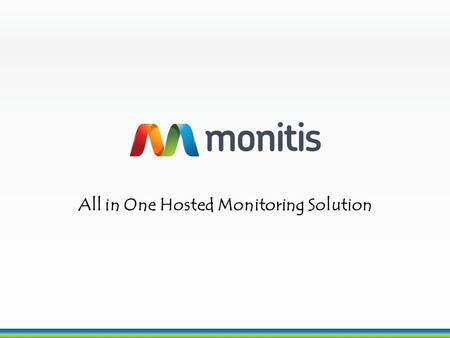 1 All in One Hosted Monitoring Solution. 2 Who is Monitis? Monitis was founded in 2005 by a team of seasoned entrepreneurs. These fed-up and frustrated.