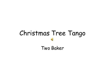 Christmas Tree Tango Two Baker. Christmas trees are special in December With their lights a-twinkling all aglow But January comes and Christmas time is.