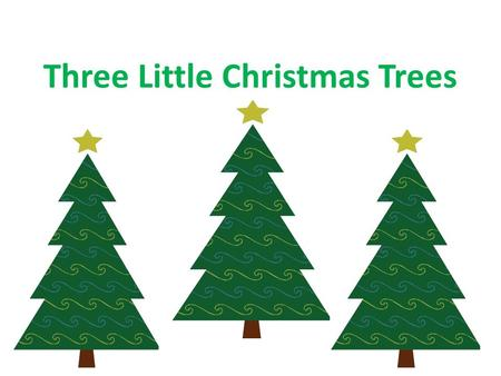 Three Little Christmas Trees. Three little Christmas trees standing all alone Their hearts were very sad 'cause they hadn't found a home.