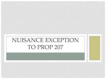NUISANCE EXCEPTION TO PROP 207. PROP 207/A.R.S. § 12-1134 Requires just compensation if the existing rights to use, divide or possess private property.