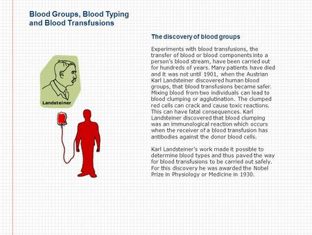 Blood Groups, Blood Typing and Blood Transfusions The discovery of blood groups Experiments with blood transfusions, the transfer of blood or blood components.