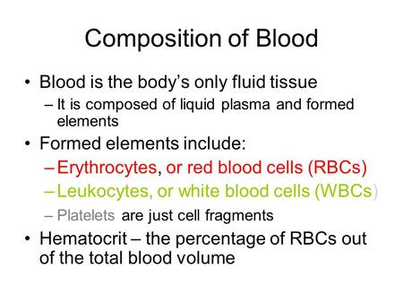 Composition of Blood Blood is the body's only fluid tissue –It is composed of liquid plasma and formed elements Formed elements include: –Erythrocytes,
