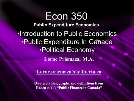 Econ 350 Public Expenditure Economics Introduction to Public Economics Public Expenditure In Canada Political Economy Lorne Priemaza, M.A.