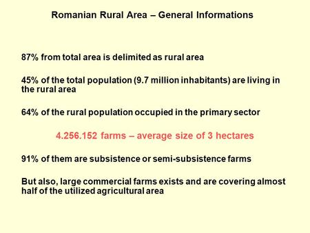 Romanian Rural Area – General Informations 87% from total area is delimited as rural area 45% of the total population (9.7 million inhabitants) are living.