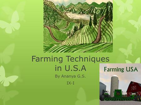Farming Techniques in U.S.A By Ananya G.S. IX-I. Farming in USA  Extensive agriculture practiced  2.2 million farms of area 922 million acres  Corn,