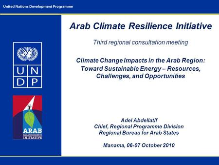 Arab Climate Resilience Initiative Third regional consultation meeting Climate Change Impacts in the Arab Region: Toward Sustainable Energy – Resources,
