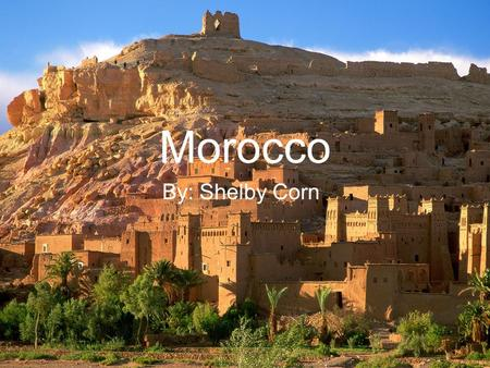 Morocco By: Shelby Corn. Map Bordering countries Capital Major Cities Natural Hazards Main Food Area.