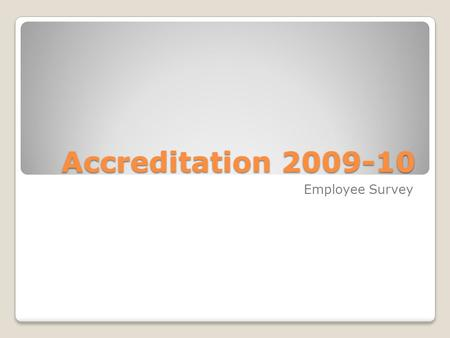 Accreditation 2009-10 Employee Survey. Positive Responses Top Five in Order from Greatest.