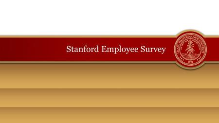 Stanford Employee Survey. Topics Background, Purpose of Employee Satisfaction Surveys –Survey Specifics –Survey Participants, Spring and Fall 2010 Fall.