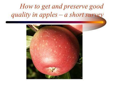 How to get and preserve good quality in apples – a short survey.