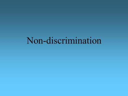 Non-discrimination. 1. Definitions Prohibition of discrimination (negative approximation)  requirement of equal treatment Encouragement of equal opportunity.