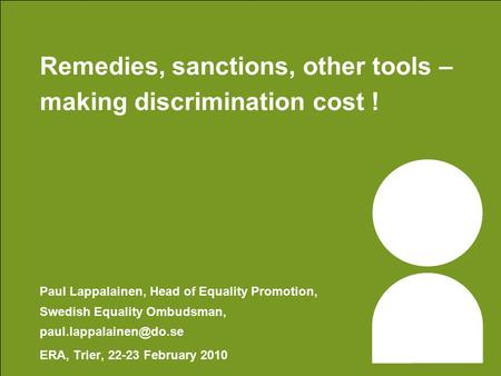 Remedies, sanctions, other tools – making discrimination cost ! Paul Lappalainen, Head of Equality Promotion, Swedish Equality Ombudsman,