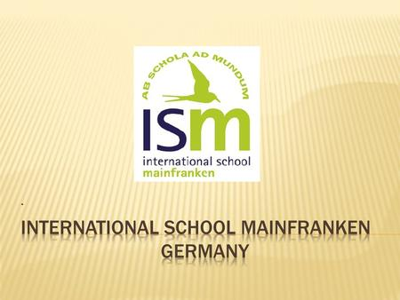 .. The International School Mainfranken is a private international school located in Unterspiesheim, in the region of Franconia in Bayern, Germany.